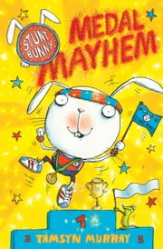Stunt Bunny: Medal Mayhem ebook by Tamsyn Murray,Lee Wildish