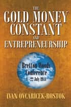 The Gold Money Constant and Entrepreneurship ebook by Ivan Ovcaricek-Rostok