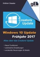 Windows 10 Update - Frühjahr 2017 - Alles über das Creators Update eBook by Wolfram Gieseke