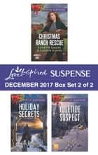 Harlequin Love Inspired Suspense December 2017 - Box Set 2 of 2 - An Anthology ebook by Susan Sleeman, Lisa Phillips, Lynette Eason