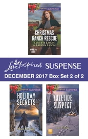 Harlequin Love Inspired Suspense December 2017 - Box Set 2 of 2 - Christmas Ranch Rescue\Holiday Secrets\Yuletide Suspect ebook by Susan Sleeman, Lisa Phillips, Lynette Eason