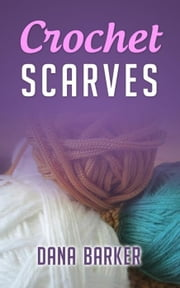 Crochet Scarves ebook by Dana Barker