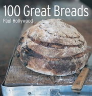 100 Great Breads - The Original Bestseller ebook by Paul Hollywood