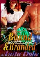 Bound & Branded - Erotic Moments ebook by