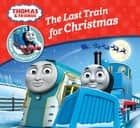 The Last Train for Christmas (Thomas & Friends Engine Adventures) ebook by Reverend W Awdry, Robin Davies