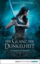 Der Glanz der Dunkelheit ebook by Mary E. Pearson