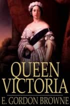 Queen Victoria eBook by E. Gordon Browne