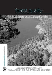 Forest Quality - Assessing Forests at a Landscape Scale ebook by William Jackson,Nigel Dudley,Jean-Paul Jeanrenaud,Sue Stolton,Rodolphe Schlaepfer