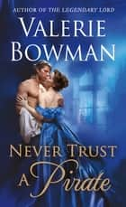 Never Trust a Pirate ebook by Valerie Bowman