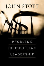 Problems of Christian Leadership ebook by John Stott,Ajith Fernando