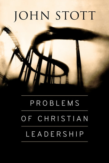 Problems of Christian Leadership ebook by John Stott