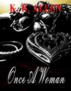 Once A Woman ebook by Kathryn Allen