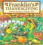 Franklin's Thanksgiving ebook by Paulette Bourgeois, Brenda Clark