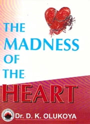 The Madness of the Heart ebook by Dr. D. K. Olukoya