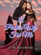 A Pirate's Wife For Me ebook by S. M. Revolinski