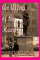 An Affair of the Heart ebook by David George Richards