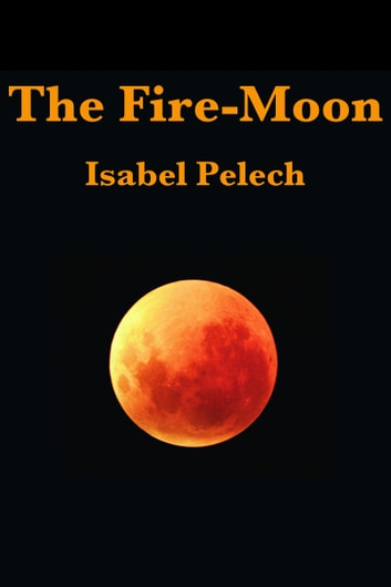The Fire-Moon ebook by Isabel Pelech