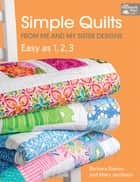 Simple Quilts from Me and My Sister Designs - Easy as 1, 2, 3 ebook by Barbara Groves, Mary Jacobson