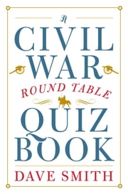 A Civil War Round Table Quiz Book ebook by Dave Smith