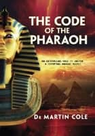 The Code of the Pharaoh ebook by Martin Cole