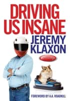 Driving Us Insane - A year in the fast lane with Jeremy Klaxon, presenter of TV's Bottom Gear ebook by Toby Clements