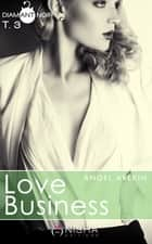 Love Business - tome 3 eBook by Angel Arekin