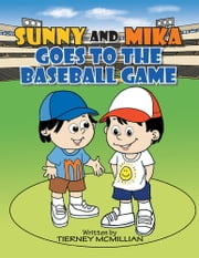 SUNNY AND MIKA GOES TO THE BASEBALL GAME ebook by Tierney McMillian