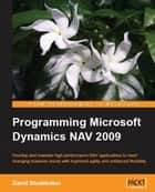 Programming Microsoft Dynamics NAV 2009 ebook by David Studebaker