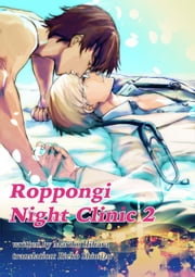 Roppongi Night Clinic 2 - Yaoi Novel ebook by 檜原まり子/Mariko Hihara
