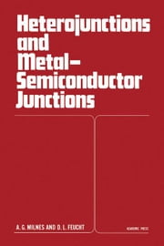 Heterojunctions and Metal Semiconductor Junctions ebook by Milnes, A.G.
