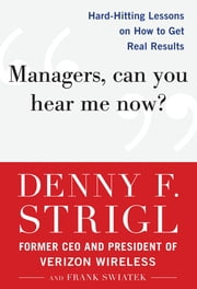 Managers, Can You Hear Me Now?: Hard-Hitting Lessons on How to Get Real Results ebook by Denny Strigl,Frank Swiatek