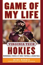 Game of My Life Virginia Tech Hokies - Memorable Stories of Hokie Football and Basketball ebook by Mike Harris,Frank Beamer