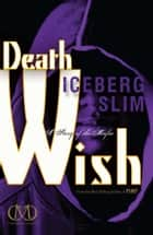 Death Wish ebook by Iceberg Slim