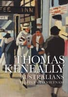 Australians (volume 3) - Flappers to Vietnam ebook by Thomas Keneally