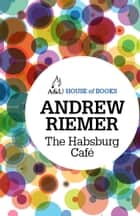 The Habsburg Café ebook by Andrew Riemer