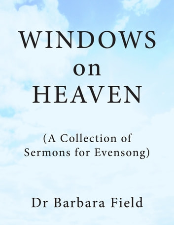 Windows on Heaven - A Collection of Sermons for Evensong ebook by Dr Barbara Field