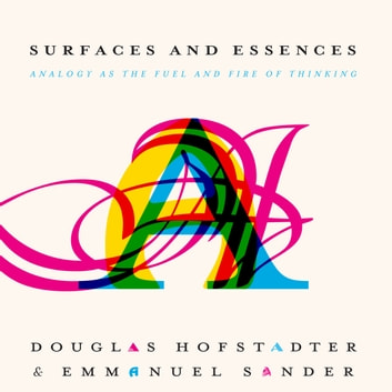 Surfaces and Essences - Analogy as the Fuel and Fire of Thinking audiobook by Douglas Hofstadter,Emmanuel Sander