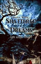 Shattered Dreams ebook by Angela White