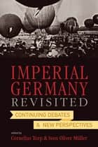 Imperial Germany Revisited ebook by Cornelius Torp,Sven Oliver Müller