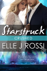 Crushed - A Starstruck Novella ebook by Elle J Rossi