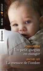 Un petit garçon en danger - La menace de l'ombre ebook by Robin Perini, Rachel Lee