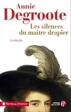 Les silences du maître drapier ebook by Annie DEGROOTE