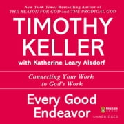 Every Good Endeavor - Connecting Your Work to God's Work audiobook by Timothy Keller