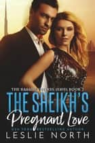 The Sheikh's Pregnant Love - The Karawi Sheikhs Series, #3 ebook by Leslie North