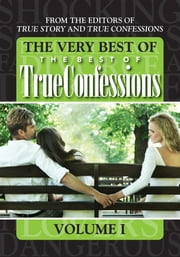 The Very Best Of The Best Of True Confessions, Volume I ebook by The Editors Of True Story And True Confessions