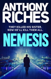Nemesis - A new gripping British thriller full of action and adventure ebook by Anthony Riches
