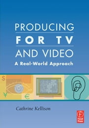 Producing for TV and Video: A Real-World Approach ebook by Kellison, Cathrine