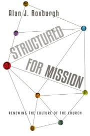 Structured for Mission - Renewing the Culture of the Church ebook by Alan J. Roxburgh