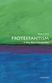 Protestantism: A Very Short Introduction ebook by Mark A. Noll