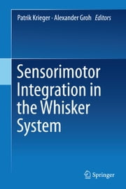 Sensorimotor Integration in the Whisker System ebook by
